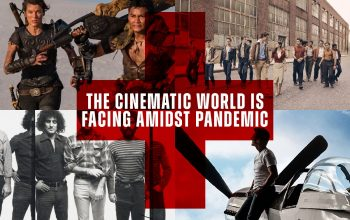 The Consequences Cinematic World is Facing Amidst Pandemic