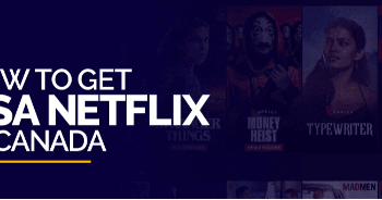 How To Access And Watch US Netflix From Canada?